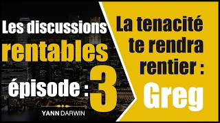 Discussions Rentables #3 - Greg : L'art de RIEN lâcher !