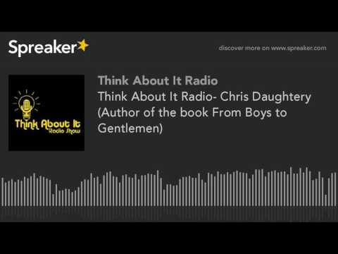 Think About It Radio- Chris Daughtery (Author of the book From Boys to Gentlemen) (part 2 of 3)