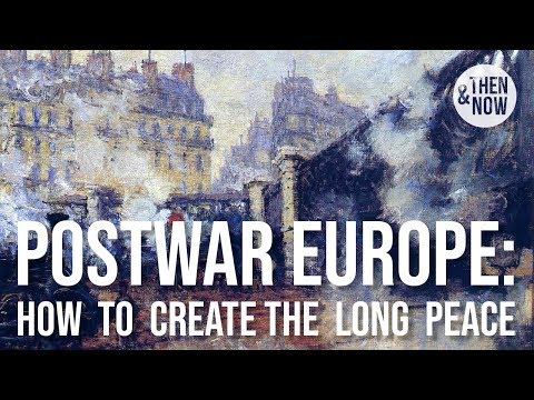 Postwar Europe: How To Create The Long Peace
