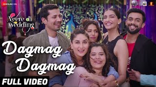 Dagmag Dagmag - Full Video | Veere Di Wedding | Kareena, Sonam, Swara & Shikha | Vishal M & Payal D