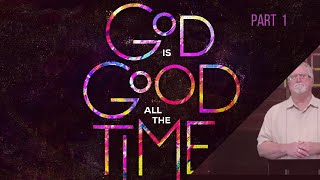 God Is Good All The Time (Part One) | Resting In God's Goodness
