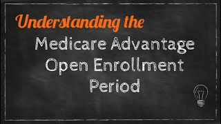 Understanding the Medicare Advantage Open Enrollment Period