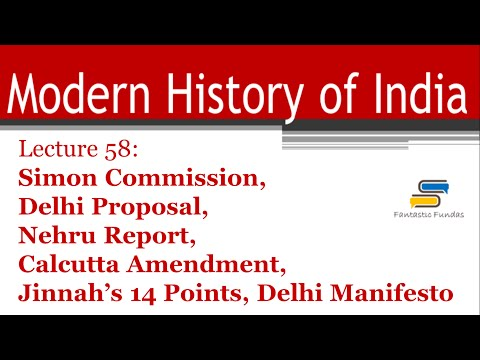 Lec 58-Simon Commission,Nehru Report,Jinnah's 14 Points,Delhi Manifesto with FF | Modern History