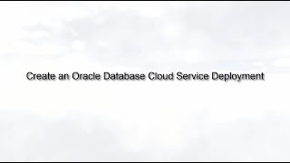 Create an Oracle Database Cloud Service Deployment video thumbnail