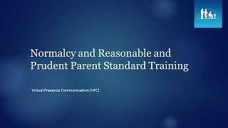 Normalcy and Reasonable and Prudent Parent Standard Training Virtual Presence Communication (VPC)