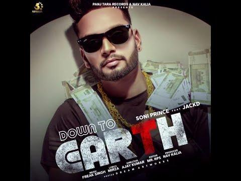 Down to Earth (HD Video) Soni Prince ft Jack D | New Punjabi Songs 2019 | Latest Punjabi Songs 2019