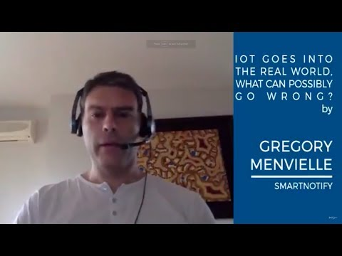 Gregory Menvielle - IoT Goes into the Real World, What Can Possibly Go Wrong?