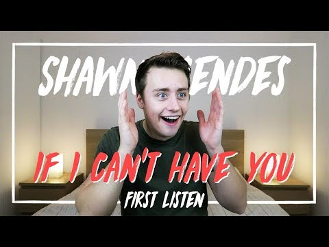 Shawn Mendes | If I Can't Have You (First Listen)
