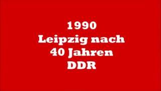1990: Leipzig nach 40 Jahren DDR - Zeitzeugen der Geschichte