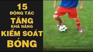 15 ĐỘNG TÁC GIÚP TĂNG CẢM GIÁC BÓNG / KIỂM SOÁT BÓNG CÓ 1 KHÔNG 2 | 15 Soccer FootWork Drill