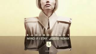 Скачать Kadebostany Mind If I Stay Astero Remix Official Audio