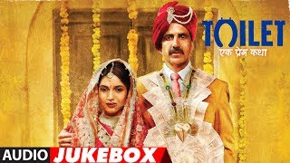 Toilet Ek Prem Katha Full Album (Audio Jukebox) | Akshay Kumar, Bhumi Pednekar | T-Series