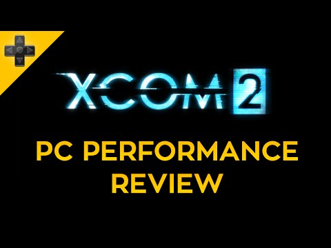 XCOM 2 - PC Performance Review