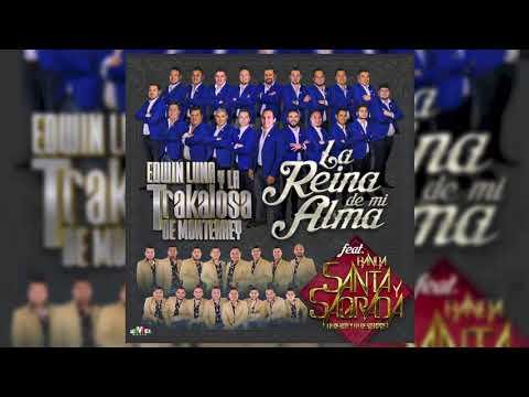 Edwin Luna y La Trakalosa de Monterrey  La reina de mi alma ft Banda Santa y Sagrada  Lyric