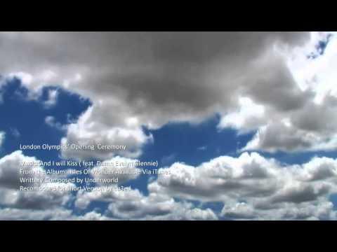 London Olympics Opening Ceremony   Music: Underworld And I will Kiss  cu3ed Edit