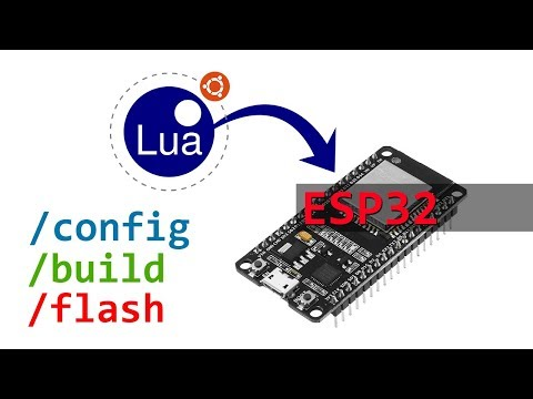 Lua On The ESP32 - Config, Build And Flash The Firmware