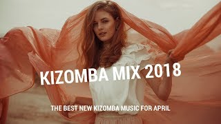 Kizomba Mix 2018 - The Best New Kizomba Music For April