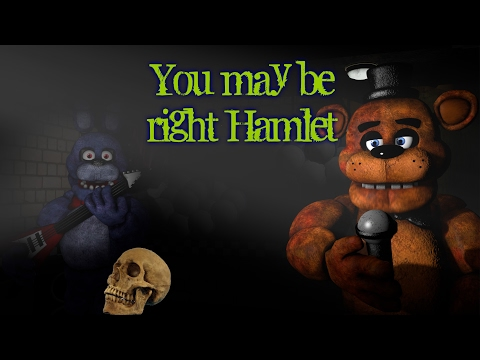 [Sfm]Fnaf] Hamlet-willam shakespare/You may be right-billy joel