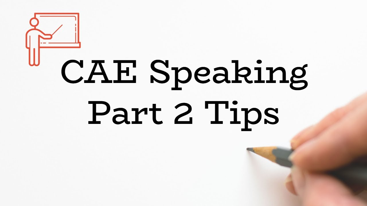 CAE Speaking Test Tips - Guaranteed to Improve Your Exam
