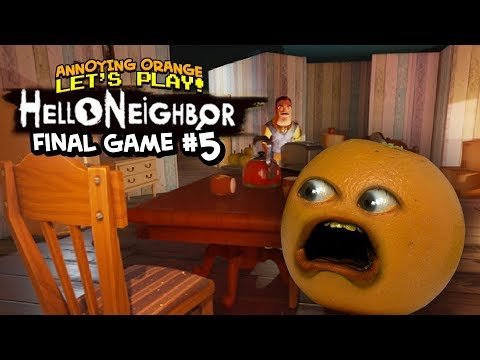 Hello Neighbor THE FINAL GAME #5 [Annoying Orange Plays]