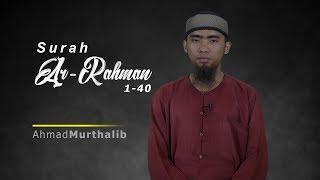 Surah Ar-Rahman 1-40 - Ahmad Murthalib