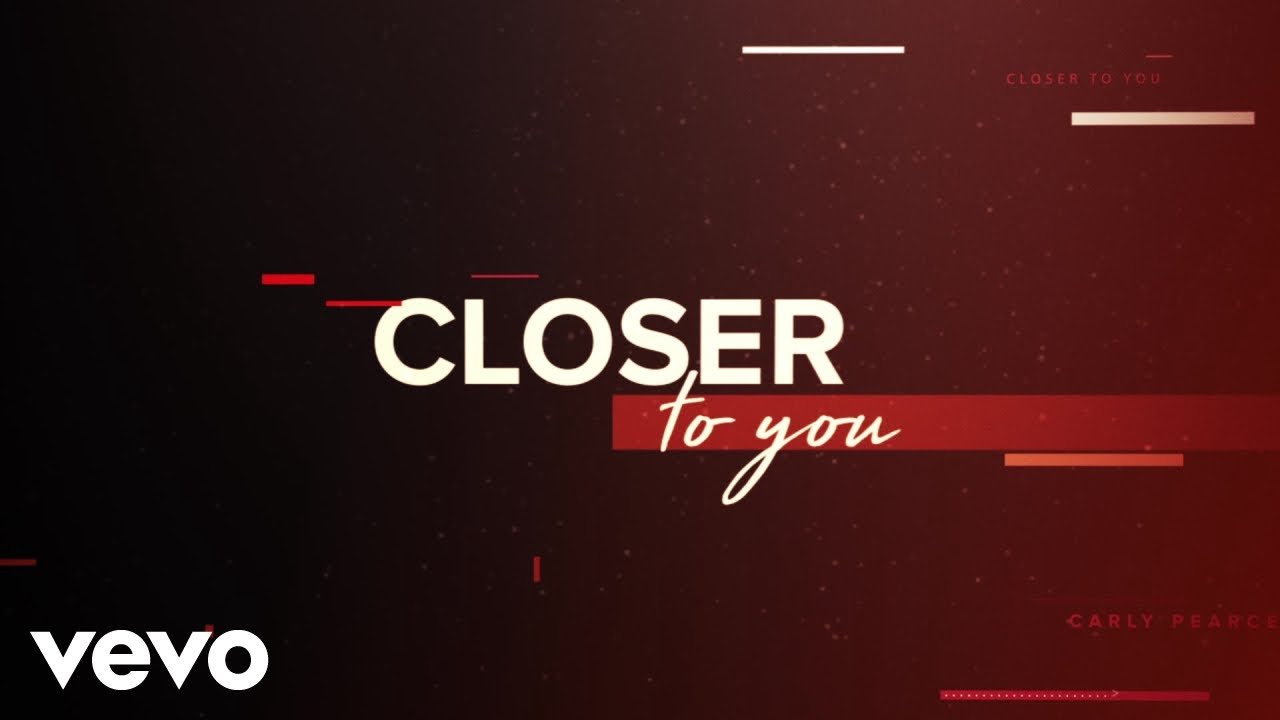 Carly Pearce Closer To You Lyric Video Youtube