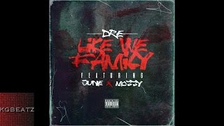 Dre ft. June, Mozzy - Like We Family [Prod. By JuneOnnaBeat] [New 2016]
