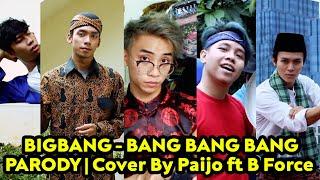 BIGBANG - BANG BANG BANG (PARODY)   Cover By Paijo ft BForce & Vanya SoulSisters