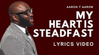 AARON T AARON - MY HEART IS STEADFAST (LYRIC VIDEO)