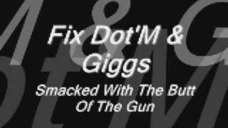 Download Fix Dot'M & Giggs- Smacked With The Butt Of The Gun MP3 song and Music Video