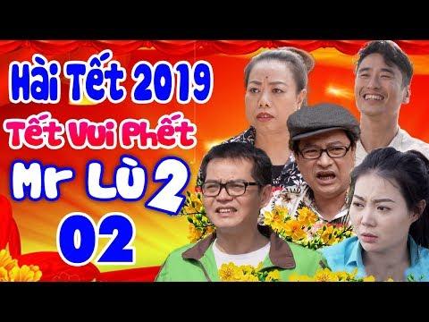 Hài Tết 2019 | Tết Vui Phết -Mr Lù 2