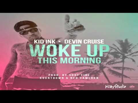 Kid Ink - Woke Up This Morning (feat. Devin Cruise)