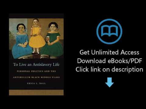 To Live an Antislavery Life: Personal Politics and the Antebellum Black Middle Class (Race in the At