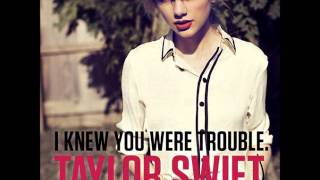 Taylor Swift - I Knew You Were Trouble - Dubstep