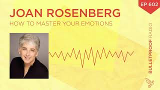 How to Master Your Emotions – Joan Rosenberg – #602