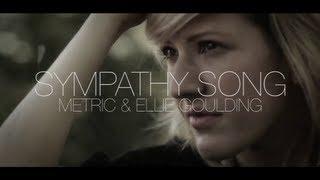 Metric & Ellie Goulding - Sympathy Song