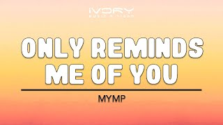 Only Reminds Me Of You | MYMP | Official Lyric Video