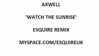 Axwell - Watch The Sunrise (eSQUIRE Remix).wmv