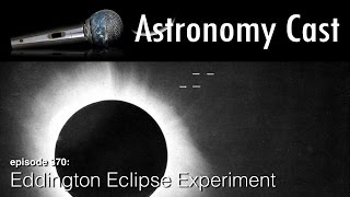 Astronomy Cast Ep. 371: Eddington Eclipse Experiment