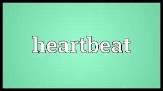 Heartbeat Meaning