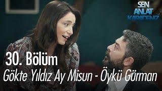 Gökte Yıldız Ay Misun - Öykü Gürman - Sen Anlat Karadeniz 30. Bölüm