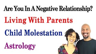 Are You In A Negative Relationship?  Child Molestation / Astrology