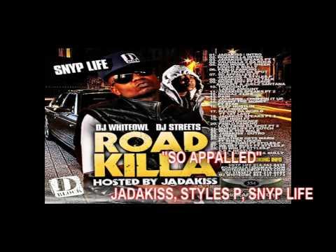 So Appalled  Jadakiss, Styles P, Snyp Life  Road Killa Mixtape