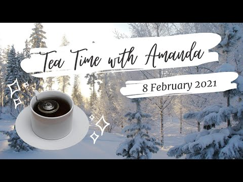Tea Time with Amanda - 8 February 2021
