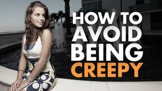 How To Avoid Being Creepy Around Women