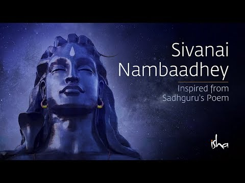 Sivanai Nambaadhey | Inspired from Sadhguru's Poem | A song about Shiva - The Adiyogi