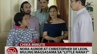 """24 Oras: Nora Aunor at Christopher De Leon, muling magsasama sa """"Little Nanay"""""""