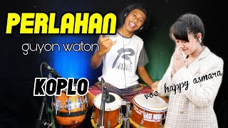 PERLAHAN (guyon waton) - KOPLO / voc. Happy asmara