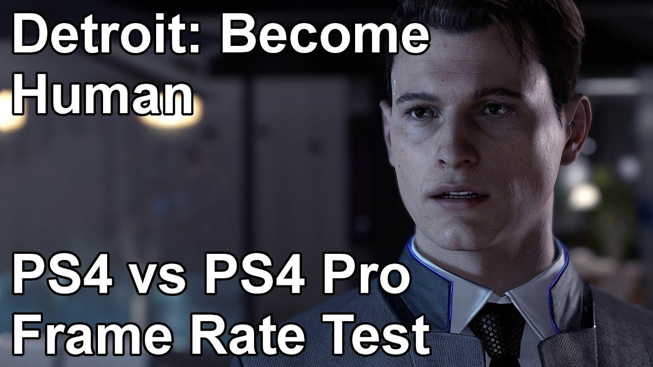 Detroit Become Human PS4 vs PS4 Pro Frame Rate Comparison ...