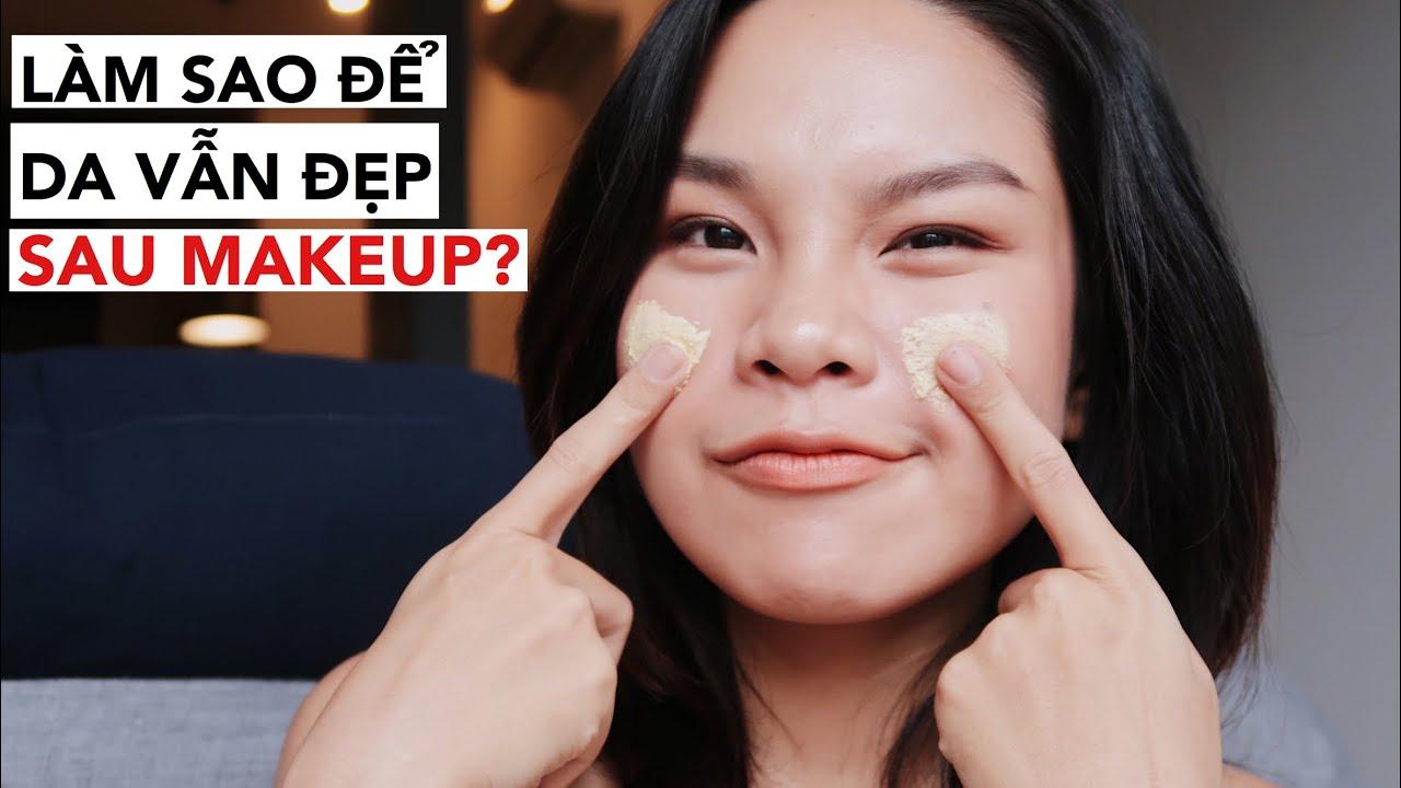 TIPS Da Vẫn Đẹp Sau Khi Makeup // SongThuChannel